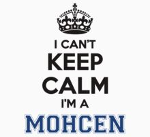 I cant keep calm Im a MOHCEN T-Shirt