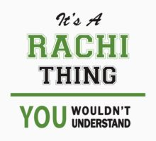 It's a RACHI thing, you wouldn't understand !! T-Shirt