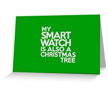 My smart watch is also a Christmas tree Greeting Card