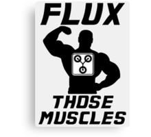 Flux Those Muscles! Canvas Print