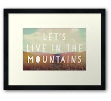 Lets Live In The Mountains Framed Print