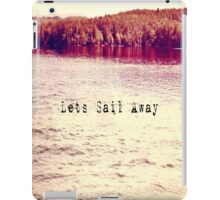 Lets Sail Away  iPad Case/Skin