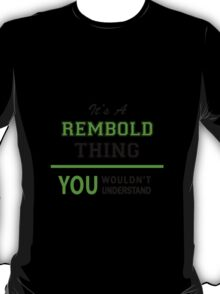 It's a REMBOLD thing, you wouldn't understand !! T-Shirt