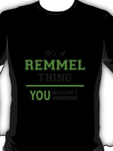 It's a REMMEL thing, you wouldn't understand !! T-Shirt