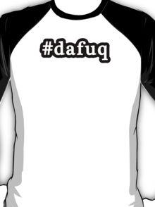Dafuq - Da Fuq - Hashtag - Black & White T-Shirt