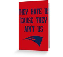 Patriots - They Hate Us 'Cause They Ain't Us Greeting Card