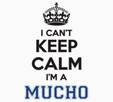 I cant keep calm Im a MUCHO by icant