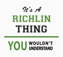 It's a RICHLIN thing, you wouldn't understand !! by itsmine