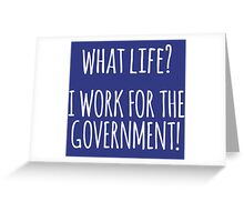 Original 'What Life? I Work for the Government!' T-shirts, Hoodies, Accessories and Gifts Greeting Card