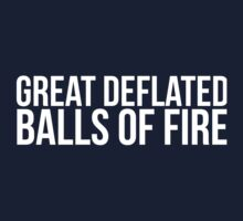 Must-Have 'Great Deflated Balls of Fire' T-shirts, Hoodies, Accessories and Gifts T-Shirt