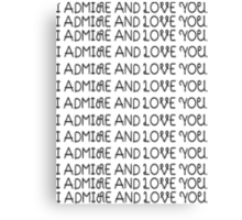 Admire and Love You Canvas Print