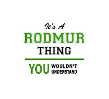It's a RODMUR thing, you wouldn't understand !! Photographic Print