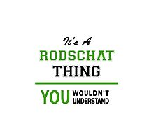 It's a RODSCHAT thing, you wouldn't understand !! Photographic Print
