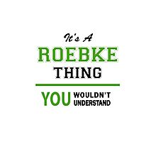 It's a ROEBKE thing, you wouldn't understand !! Photographic Print