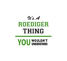 It's a ROEDIGER thing, you wouldn't understand !! Photographic Print