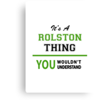 It's a ROLSTON thing, you wouldn't understand !! Canvas Print