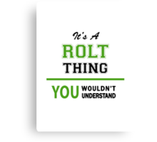 It's a ROLT thing, you wouldn't understand !! Canvas Print