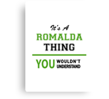 It's a ROMALDA thing, you wouldn't understand !! Canvas Print