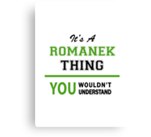It's a ROMANEK thing, you wouldn't understand !! Canvas Print
