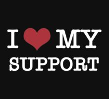 I Love My Support - Black by aihin