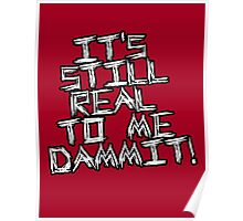 Still Real To Me Dammit! Poster