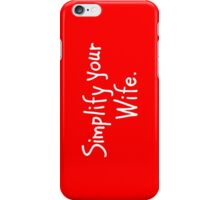 Simplify Your Wife iPhone Case/Skin