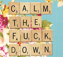 Calm the Fuck Down Scrabble Floral Design by hellosailortees