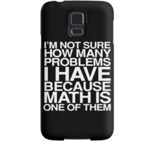 I'm not sure how many problems I have because math is one of them Samsung Galaxy Case/Skin