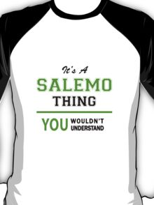 It's a SALEMO thing, you wouldn't understand !! T-Shirt