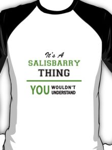 It's a SALISBARRY thing, you wouldn't understand !! T-Shirt