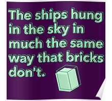 The ships hung in the sky in much the same way that bricks don't Poster