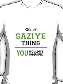 It's a SAZIYE thing, you wouldn't understand !! T-Shirt