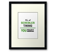 It's a SCHEBLER thing, you wouldn't understand !! Framed Print