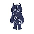 Where the Wild things are ~ I'll eat you up I love you so by sweetsisters