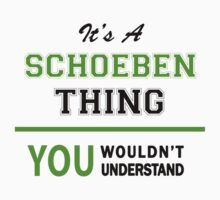 It's a SCHOEBEN thing, you wouldn't understand !! T-Shirt