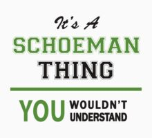 It's a SCHOEMAN thing, you wouldn't understand !! T-Shirt