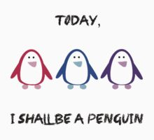 Today, I Shall Be A Penguin T-Shirt