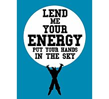 Lend Me Your Energy Photographic Print