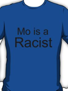 Mo Is A Racist T-Shirt