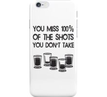 You Miss 100% Of The Shots You Don't Take iPhone Case/Skin