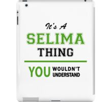 It's a SELIMA thing, you wouldn't understand !! iPad Case/Skin
