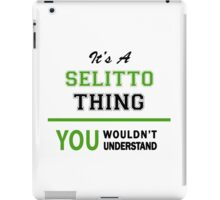 It's a SELITTO thing, you wouldn't understand !! iPad Case/Skin