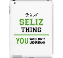 It's a SELIZ thing, you wouldn't understand !! iPad Case/Skin