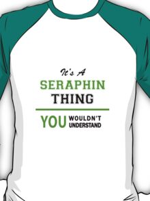 It's a SERAPHIN thing, you wouldn't understand !! T-Shirt