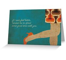 If i ever feel better... Greeting Card