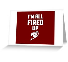I'm All Fired Up - White Greeting Card