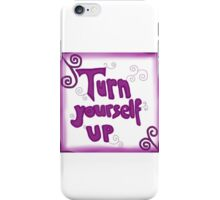 Turn yourself up ♥ iPhone Case/Skin