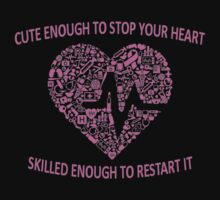CUTE ENOUGH TO STOP YOUR HEART SKILLED ENOUGH TO RESTART IT by BADASSTEES