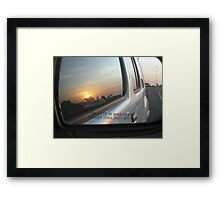 Objects In the Rear View Mirror May Appear Closer Than They Are Framed Print