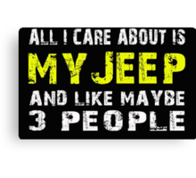 All I Care about is My Jeep and like maybe 3 people - T-shirts & Hoodies Canvas Print